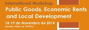 International Workshop: Local Public Goods, Economic Rents and Development – Empirical experiences and analytical approaches to the use of common pool, public goods as development mechanisms  –  18 e 19 novembro 2014