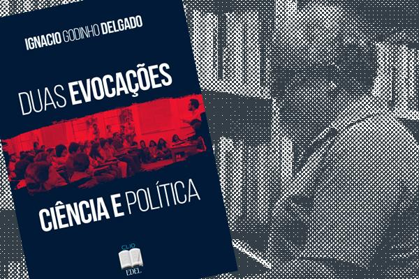 Capa do livro – DUAS EVOCAÇÕES: CIÊNCIA E POLÍTICA, de Ignacio Godinho Delgado